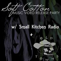 Soft Cotton Video Release Party w Small Kitchen Radio and Old Towns