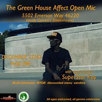 The Green House Affect Open Mic w SuperStar Kay