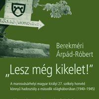 Berekmri rpd-Rbert Lesz mg kikelet A marosvsrhelyi magyar kirlyi 27. szkely honvd knny hadosztly a II. vilghborban