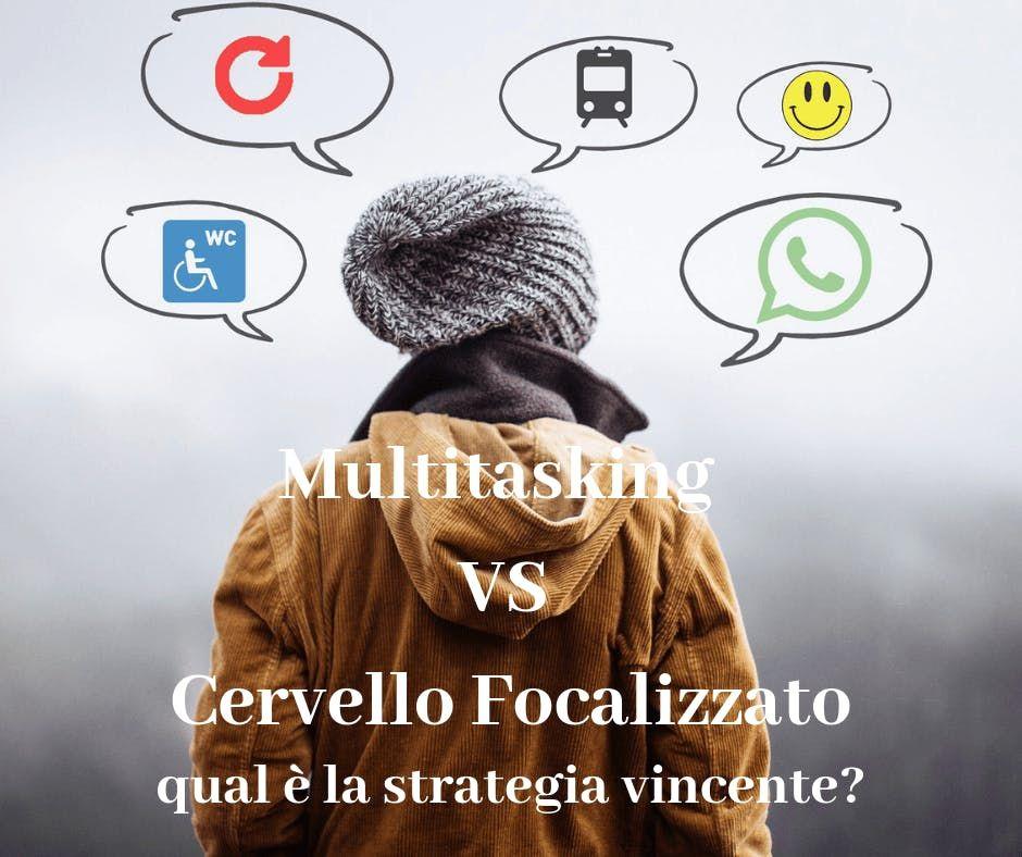 Multitasking vs cervello focalizzato. Qual  la strategia vincente