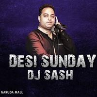 DESI Sunday&quot The Sunday Series With DJ SASH