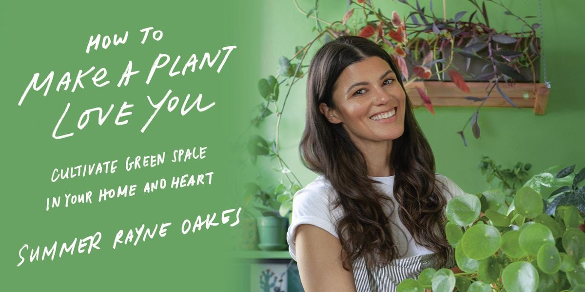 HOW TO MAKE A PLANT LOVE YOU Book Launch & Signing with Author Summer Rayne Oakes