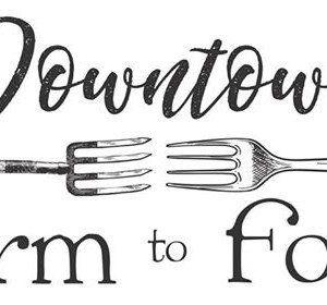 Downtown Farm to Fork presented by Five Star Credit Union