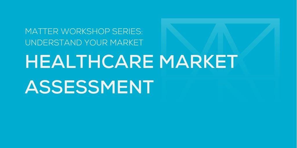 MATTER Workshop Healthcare Market Assessment