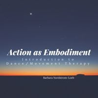CE- Action as Embodiment Introduction to DanceMovement Therapy