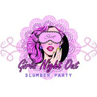 Girls Night Out Slumber Party 2018