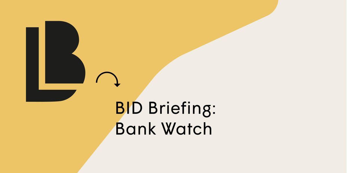 BID Briefing Bank Watch