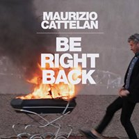 Maurizio Cattelan Be Right Back