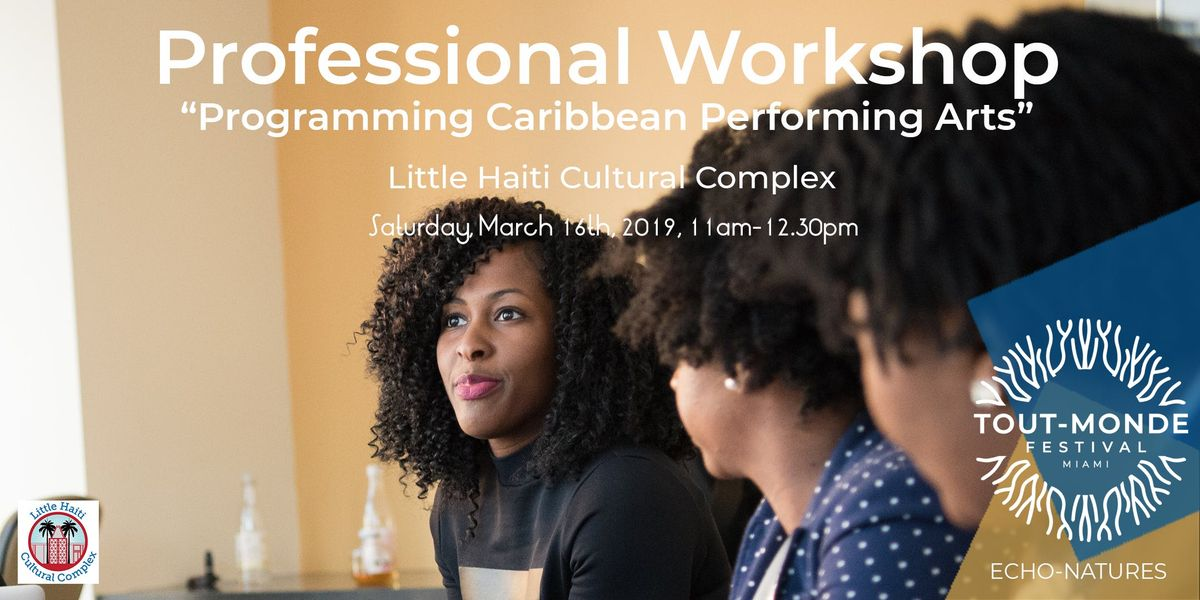 TOUT-MONDE FESTIVAL 2019 - ECHO-NATURES MARCH 16TH PROFESSIONAL WORKSHOP Programming Caribbean Performing Arts