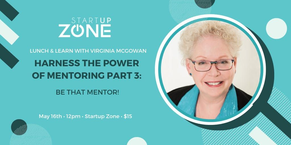 Lunch & Learn Harness the Power of Mentoring PART 3 - Be That Mentor