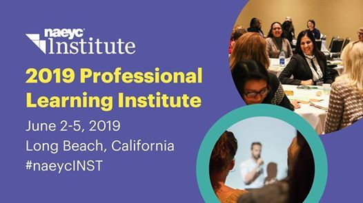 NAEYCs 2019 Professional Learning Institute at Long Beach