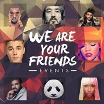 We Are Your Friends Events