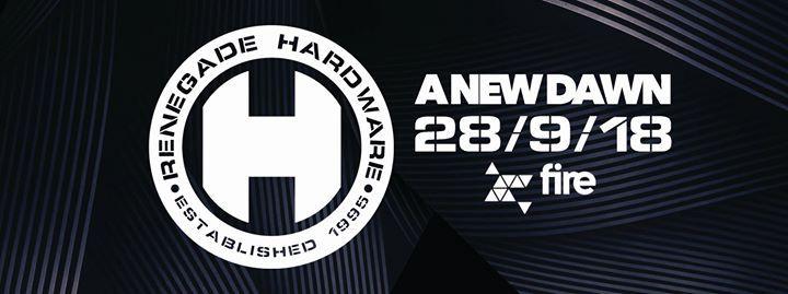 Renegade Hardware A New Dawn Fri 28th Sept Fire London