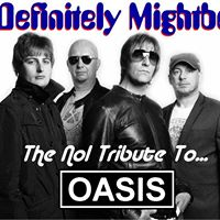 Definately Mightbe  Oasis and Stone Roses Tribute