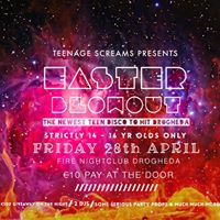 Teenage Screams X Easter Blowout X Friday 28th April PAY AT THE DOOR