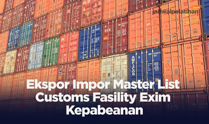 Ekspor Impor Master List Customs Fasility Exim Kepabeanan