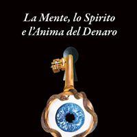 Presentazione libro &quotLa Mentelo Spirito e lAnima del Denaro&quot