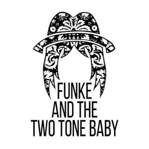 Funke and The Two Tone BabyDe Kleine Kunst