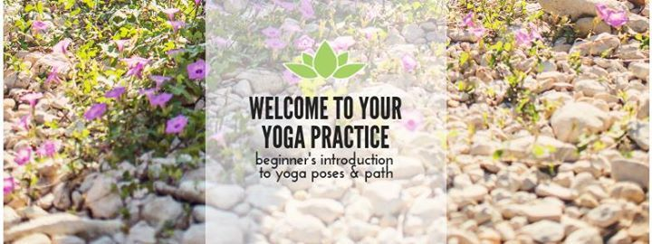 Welcome To Your Yoga Practice Beginners Intro to Poses & Path