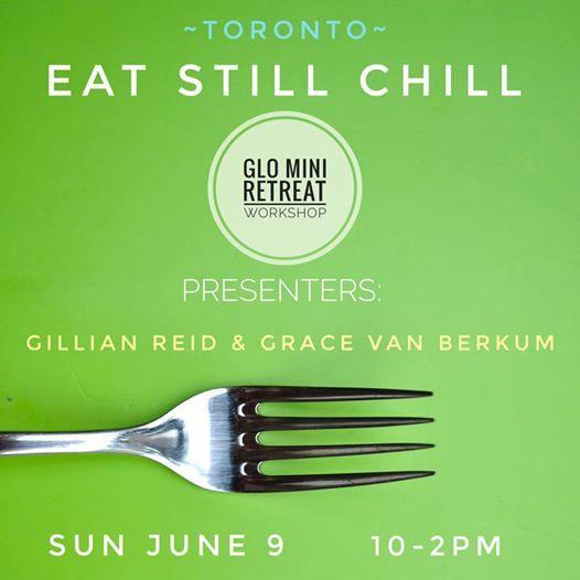 GLO PopUp Toronto: Eat * Still * Chill Mini-Retreat Workshop at