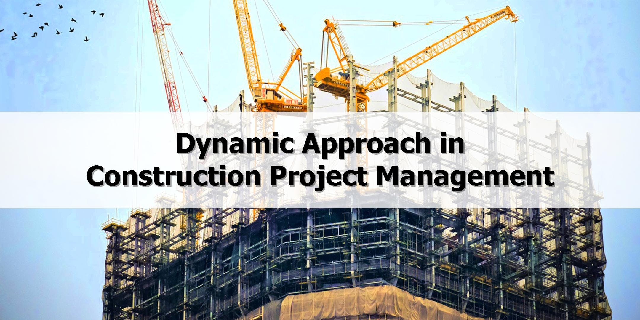 Dynamic Approach in Construction Project Management - SkillsFuture Claimable