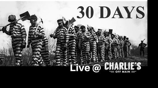 30 DAYS perform at Charlies Off Main Saturday February 9th
