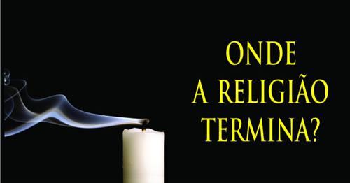 Resultado de imagem para onde a religião termina