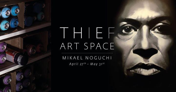 THIEF ART SPACE - Mikael Noguchi April 27th - May 31st