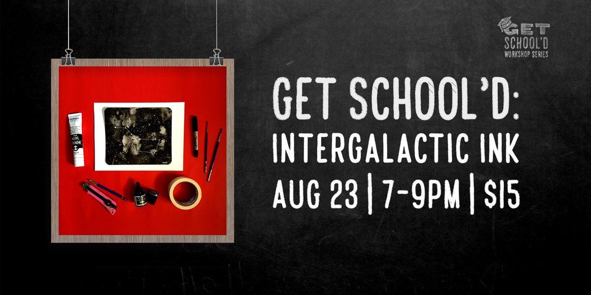 Get Schoold Intergalactic Ink