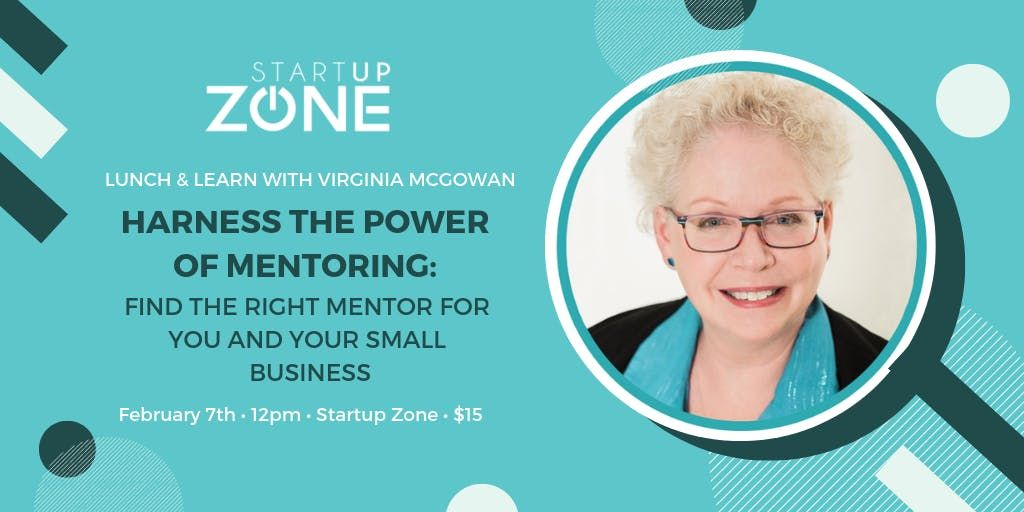 Lunch & Learn Harness the Power of Mentoring - Find the Right Mentor for You and Your Small Business