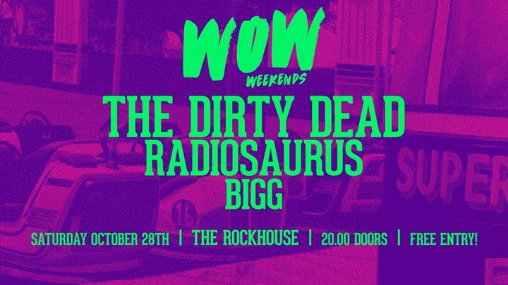 Wow Weekends Present The Dirty Dead Radiosaurus & Bigg