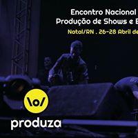 Produza - Encontro Nacional De Produo De Shows E Eventos Natal 26a28
