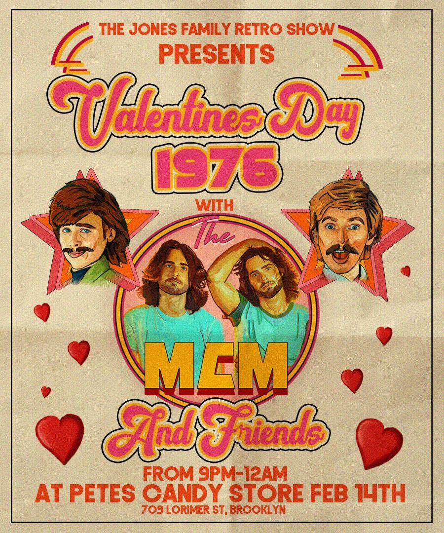 900pm - midnight The Jones Family Retro Show presents Valentines Day 1976 with the Moon City Masters and Friends. Drink Specials and more  Petes Candy Store