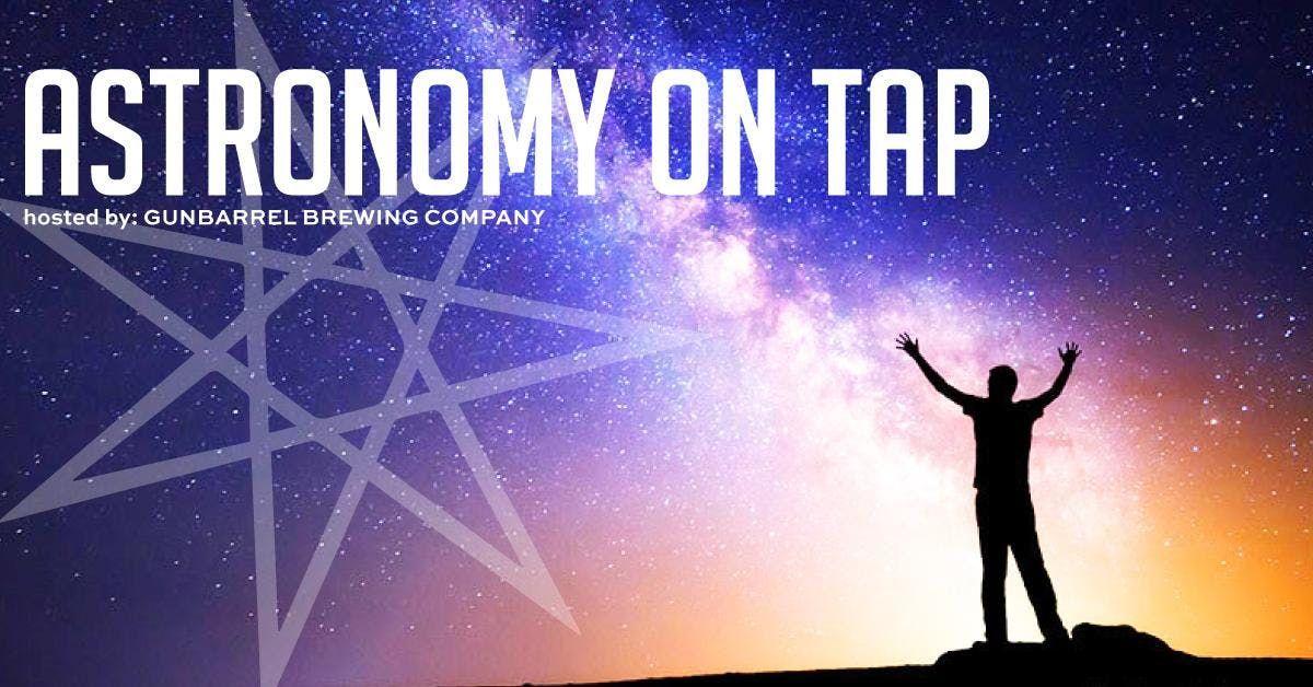 Astronomy on Tap  at Gunbarrel Brewing Company