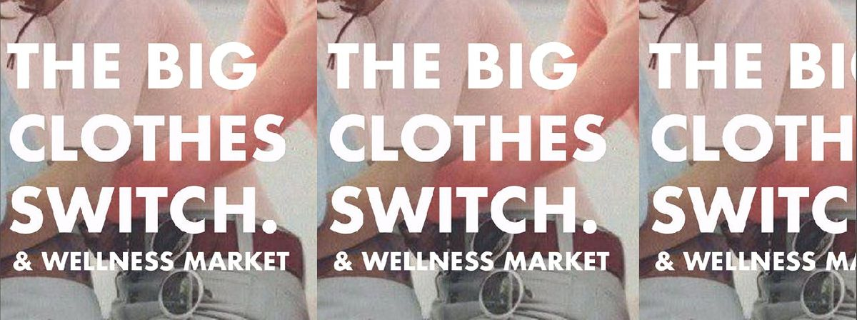 The Big Clothes Switch  Wellness Market