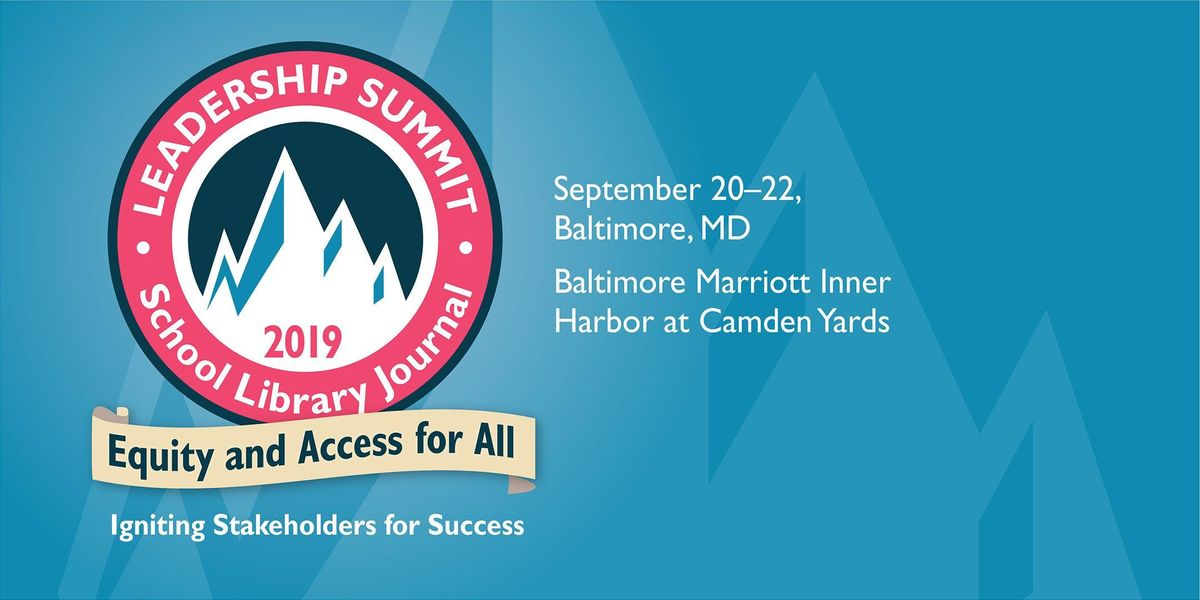 2019 School Library Journal Leadership Summit Equity and Access for All Igniting Stakeholders for Success