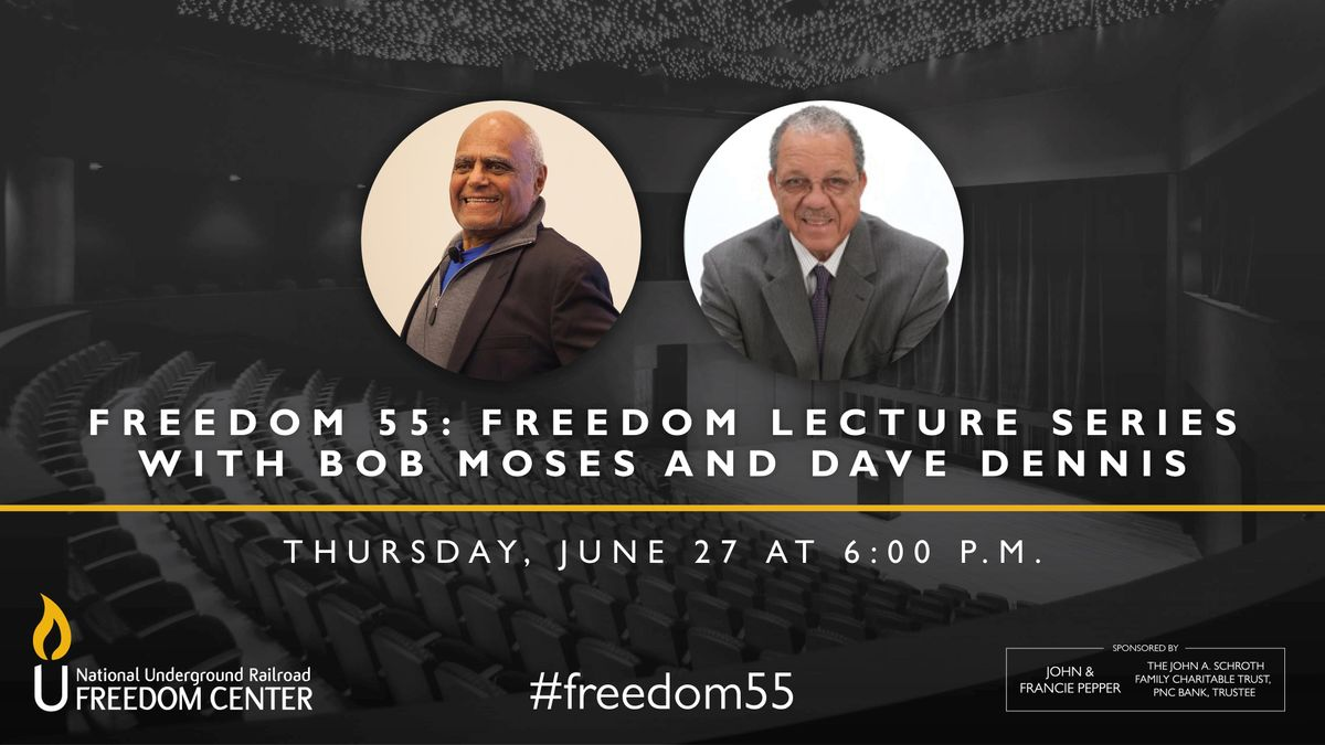 Freedom 55 Freedom Lecture Series with Bob Moses and Dave Dennis