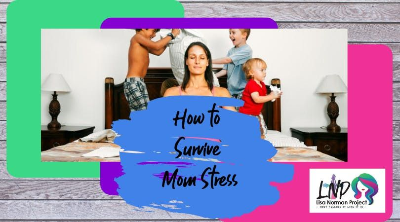 How to Survive Mom Stress