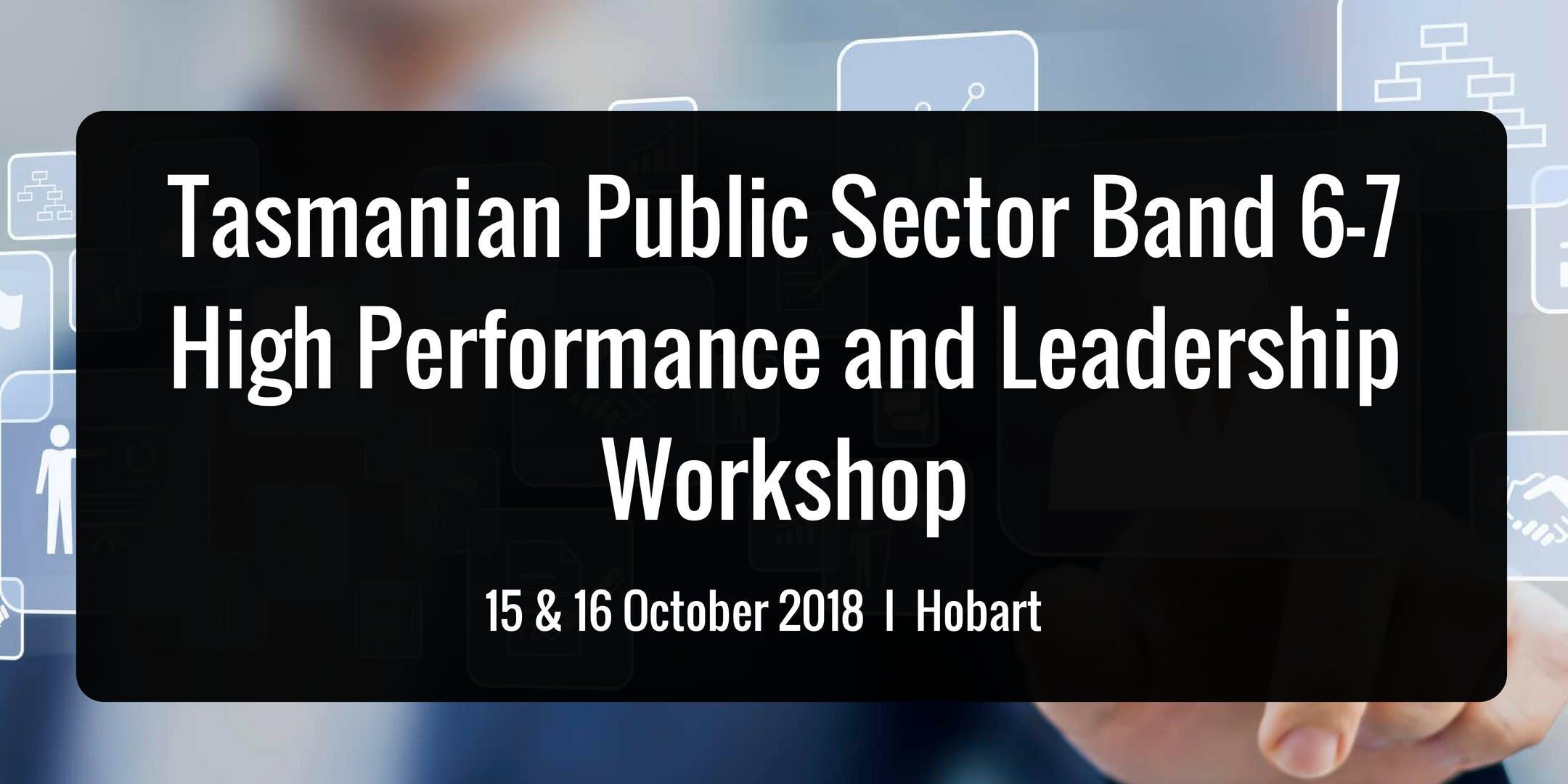 Tasmanian Public Sector Band 6-7 High Performance and Leadership Workshop