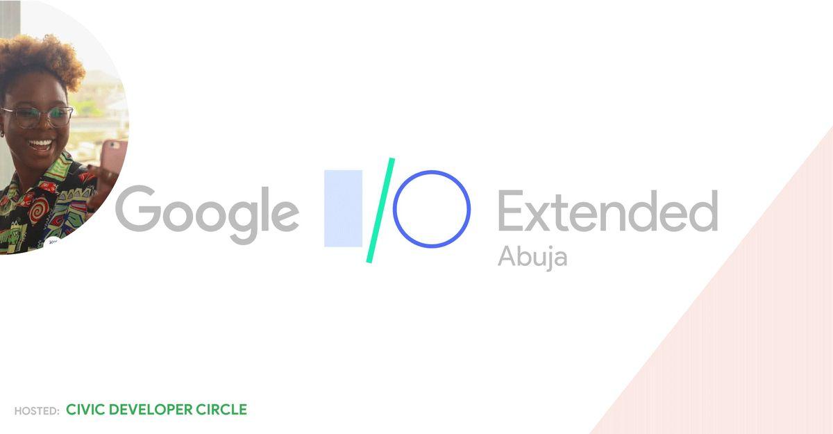 Google IO 2019 Extended Abuja.