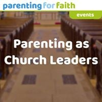 Parenting as Church Leaders Training Day - Coventry