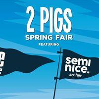 2 Pigs Spring Fair ft. Rise Pop-Up &amp Semi Nice Art Fair