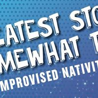The Greatest Story Somewhat Told - An improvised nativity play
