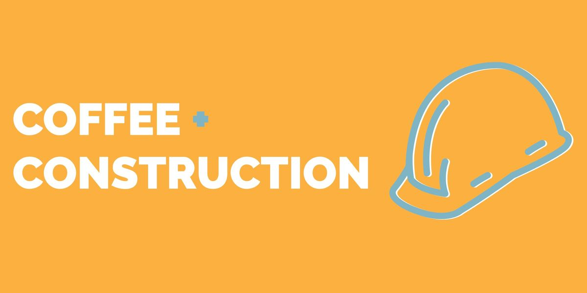 Coffee and Construction - January 24 2019
