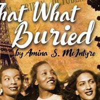 WTP Presents a First Light reading of That WHAT Buried