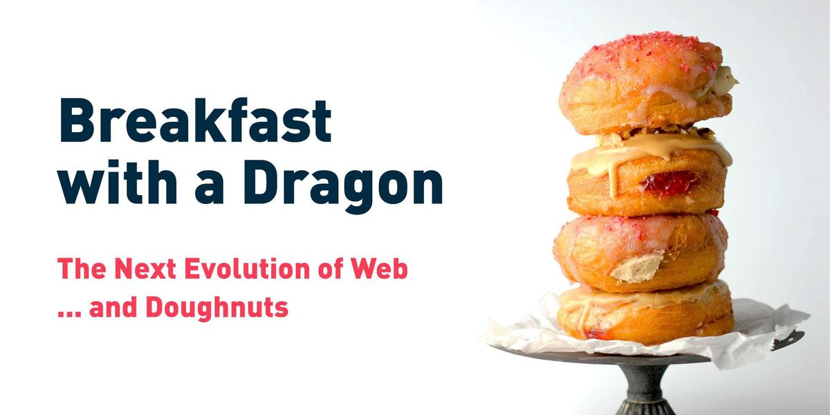 Breakfast with a Dragon The Next Evolution of Web...and Doughnuts