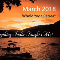 2018 Whole Yoga Retreat - &quotEverything India Taught Me&quot