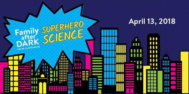 Family After Dark: Superhero Science! at The Adler