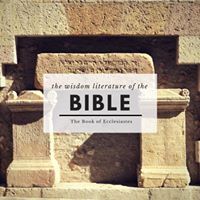 The Wisdom Literature of the Bible - The Book of Ecclesiastes