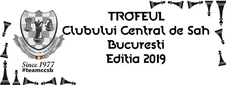 Trofeul Clubului Central de Sah Bucuresti - Editia 2019